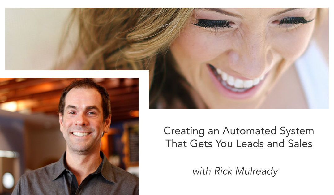 Rick Mulready on Creating an Automated System That Gets You Leads and Sales